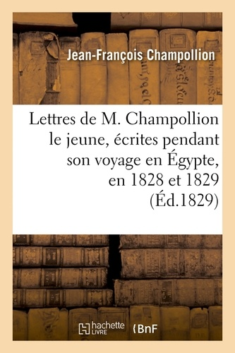 Lettres de M. Champollion le jeune, écrites pendant son voyage en Égypte, en 1828 et 1829 (Éd.1829)