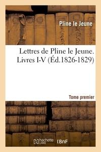 Pline le Jeune - Lettres de Pline le Jeune. Tome premier. Livres I-V, (Éd.1826-1829).