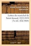 Arnaud Jacques Leroy Saint-Arnaud (de) - Lettres du maréchal de Saint-Arnaud, 1832-1854 (3e éd.).