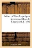 Philippe Tamizey de Larroque - Lettres inédites de quelques hommes célèbres de l'Agenais.