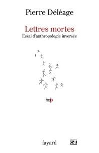 Pierre Déléage - Lettres mortes - Essai d'anthropologie inversée.