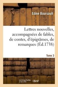Edme Boursault - Lettres nouvelles, accompagnées de fables, de contes, d'épigrâmes, de remarques. Tome 3.