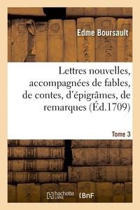 Edme Boursault - Lettres nouvelles, accompagnées de fables, de contes, d'épigrâmes, de remarques. Tome 3 - avec treize lettres amoureuses d'une dame à un cavalier. 3e édition.