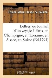 Boudon - Lettres, ou Journal d'un voyage à Paris, en Champagne, en Lorraine, en Alsace et en Suisse.