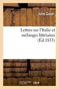 Gazel - Lettres sur l'Italie et mélanges littéraires.