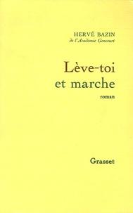 Hervé Bazin - Lève-toi et marche.