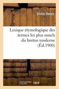 Victor Henry - Lexique étymologique des termes les plus usuels du breton moderne (Éd.1900).