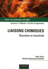 Alain Sevin et Christine Dézarnaud Dandine - Liaisons chimiques - Structure et réactivité.