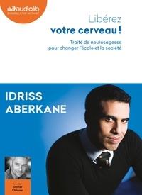 Idriss Aberkane - Libérez votre cerveau ! - Traité de neurosagesse pour changer l'école et la société. 1 CD audio