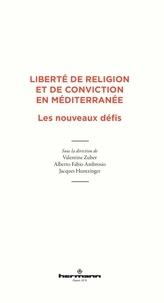 Valentine Zuber et Alberto Fabio Ambrosio - Liberté de religion et de conviction en Méditerranée - Les nouveaux défis.