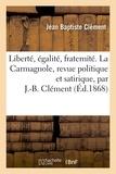 Jean Baptiste Clément - Liberté, égalité, fraternité. La Carmagnole, revue politique et satirique, par J.-B. Clément.