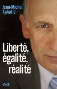 Jean-Michel Aphatie - Liberté, égalité, réalité.