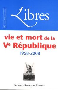 François Broche et Odile Rudelle - Libres N° 5, Novembre 2008 : Vie et mort de la Ve République.