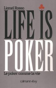 Lionel Rosso - Life is poker - Le poker comme la vie.
