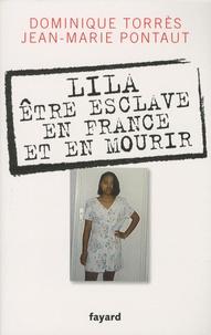 Dominique Torrès et Jean-Marie Pontaut - Lila, être esclave en France et en mourir.
