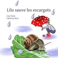 Caro Duby et Fabienne Ruiz - Lilo sauve les escargots.