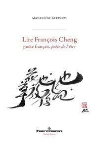 Madeleine Bertaud - Lire François Cheng, poète français, poète de l'être.