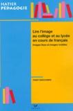 Fanny Deschamps - Lire l'image au collège et au lycée en cours de français - Images fixes et images mobiles.