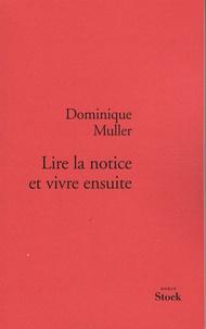 Dominique Muller - Lire la notice et vivre ensuite.