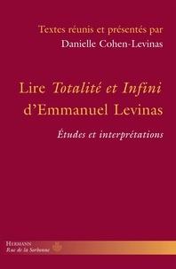 Danielle Cohen-Levinas - Lire Totalité et Infini d'Emmanuel Levinas - Etudes et interprétations.