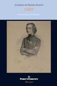 Laurence Le Diagon-Jacquin - Liszt - Guide pratique du mélomane.
