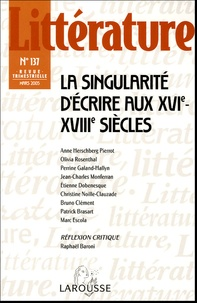 Olivia Rosenthal et Anne Herschberg Pierrot - Littérature N° 137, Mars 2005 : La singularité d'écrire aux XVIe-XVIIIe siècles.