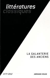 Nathalie Grande et Claudine Nédélec - Littératures classiques N° 77-2012 : La galanterie des anciens.