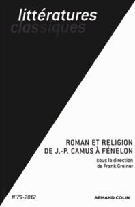 Frank Greiner - Littératures classiques N° 79-2012 : Roman et religion de Jean-Pierre Camus à Fénelon.