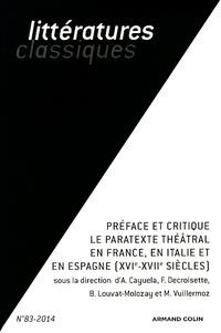 Anne Cayuela et Françoise Decroisette - Littératures classiques N° 83-2014 : Préface et critique - Le paratexte théâtral en France, en Italie et en Espagne (XVIe et XVIIe siècles).