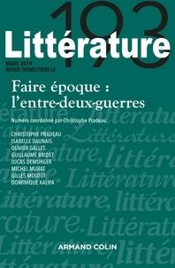 Christophe Pradeau - Littératures N° 193, mars 2019 : Faire époque : l'entre-deux-guerres.