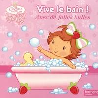 Hachette Livre - Vive le bain ! - Avec de jolies bulles.