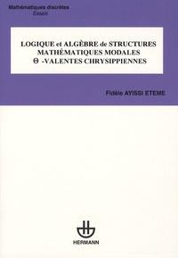 Fidèle Ayissi Etémé - Logique et algèbre de structures mathématiques modales -valentes chrysippiennes.