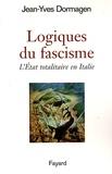 Jean-Yves Dormagen - Logiques du fascisme - L'Etat totalitaire en Italie.