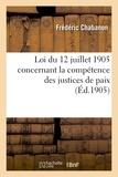 Frédéric Chabanon - Loi du 12 juillet 1905 concernant la compétence des justices de paix.