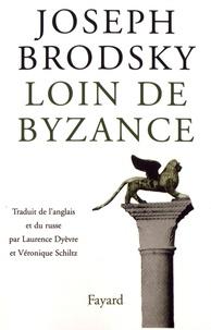 Joseph Brodsky - Loin de Byzance.