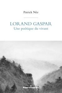 Patrick Née - Lorand Gaspar, une poétique du vivant.