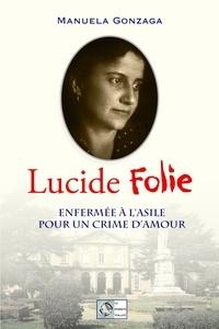 Manuela Gonzaga - Lucide Folie - Enfermée à l'asile pour un crime d'amour.