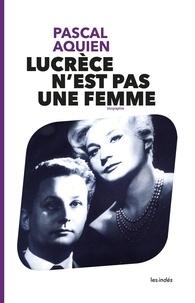 Pascal Aquien - Lucrèce n'est pas une femme.