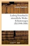 Ludwig Feuerbach - Ludwig Feuerbach's sämmtliche Werke. Erläuterungen (Éd.1846-1866).