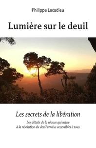 Philippe Lecadieu - Lumière sur le deuil - Les secrets de la libération.