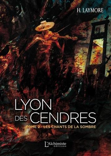 H. Laymore - Lyon des Cendres Tome 2 : Les chants de la Sombre.