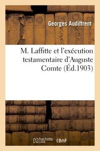 Georges Audiffrent - M. Laffitte et l'exécution testamentaire d'Auguste Comte.