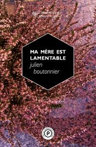 Julien Boutonnier - Ma mère est lamentable.