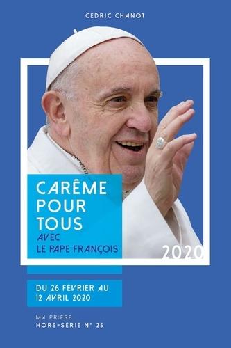 Cédric Chanot - Ma prière Hors-série N° 25 : Carême pour tous 2020 - Avec le pape François.