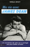 William Bast - Ma vie avec James Dean.