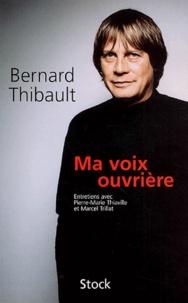 Bernard Thibault - Ma voix ouvrière - Entretiens avec Pierre-Marie Thiaville et Marcel Trillat.