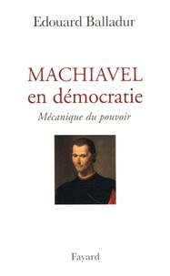 Edouard Balladur - Machiavel en démocratie - Mécanique du pouvoir.