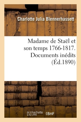 Charlotte Julia Blennerhassett - Madame de Staël et son temps 1766-1817. Documents inédits.