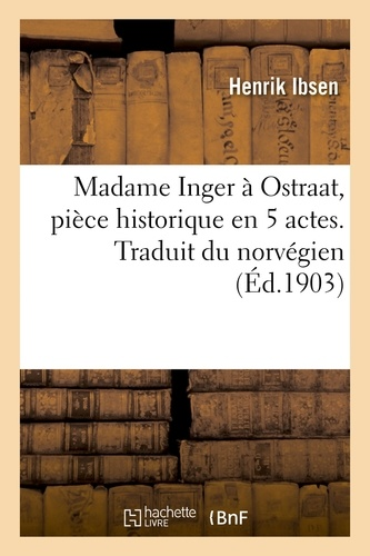 Henrik Ibsen - Madame Inger à Ostraat, pièce historique en 5 actes. Traduit du norvégien.