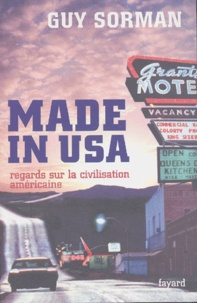 Guy Sorman - Made in USA - Regards sur la civilisation américaine.
